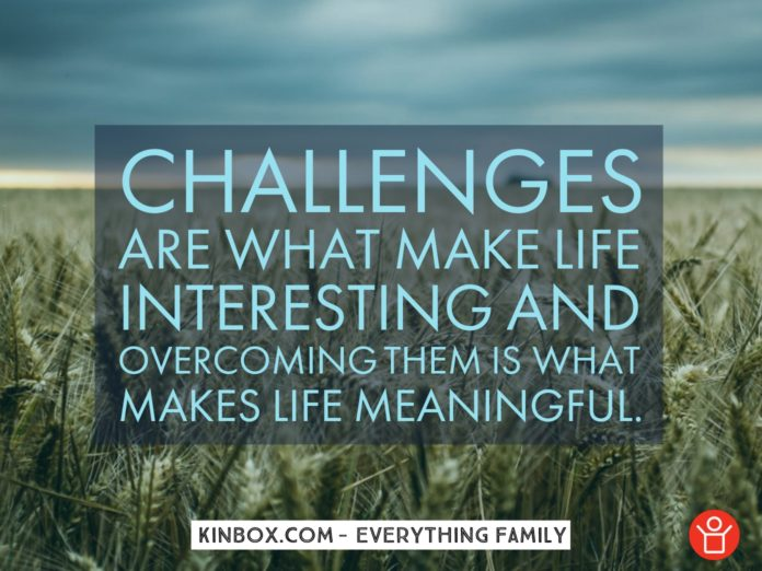 Challenges are what make life interesting